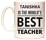 TANISHKA IS THE WORLDS BEST TEACHER Becher von WeDoMugs