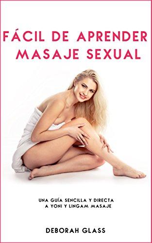 Fácil de aprender Masaje Sexual: Una guía sencilla y directa a Yoni y Lingam Masaje por Deborah Glass