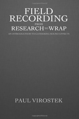 Field Recording: from Research to Wrap: An Introduction to Gathering Sound Effects