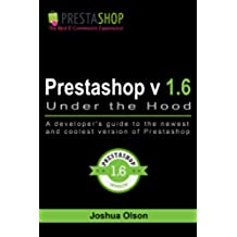 Prestashop v1.6 Under the Hood: A developer's guide to the newest and coolest version of Prestashop (English Edition)