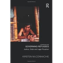 Governing Refugees: Justice, Order and Legal Pluralism (Law, Development and Globalization)