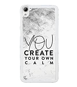 Printvisa You Create Your Calm 2D Hard Polycarbonate Designer Back Case Cover For Htc Desire 826 Dual Sim