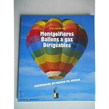 200 [deux cents] ans de montgolfieres, ballons a gaz et dirigeables / bicentenaire... du premier vol