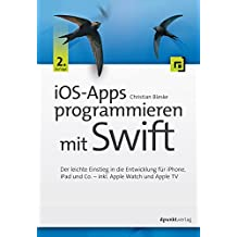 iOS-Apps programmieren mit Swift: Der leichte Einstieg in die Entwicklung für iPhone, iPad und Co. – inkl. Apple Watch und Apple TV