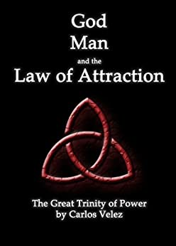 God, Man, and the Law of Attraction: The Great Trinity of Power (English Edition) di [Velez, Carlos]