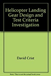 Helicopter Landing Gear Design and Test Criteria Investigation