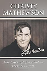 Christy Mathewson: A Game-by-game Profile of a Legendary Pitcher by Ronald A. Mayer (2009-02-28)