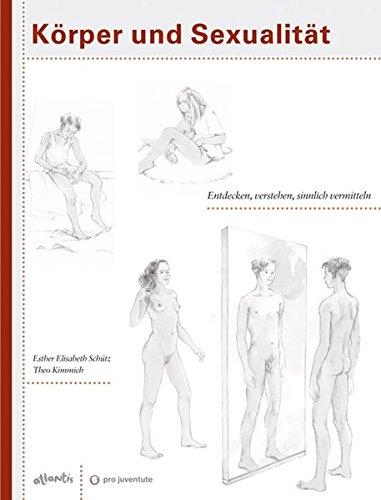 Körper und Sexualität: Entdecken, verstehen, sinnlich vermitteln