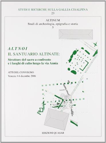 Altnoi. Il santuario altinate. Strutture del sacro a confronto e i luoghi di culto lungo la via Annia. Atti del Convegno (Venezia, 4-6 dicembre 2006)