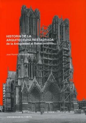 Historia de La Arquitectura Restaurada. de La Antigüedad Al Renacimiento (Monografías) por José Ramón Soraluce Blond