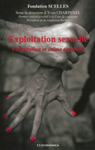 Exploitation sexuelle - Prostitution et crime organisé par Fondation Scelles (sous la direction de Yves Charpenel)