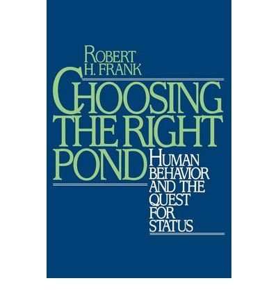 [(Choosing the Right Pond: Human Behaviour and the Quest for Status )] [Author: Robert H. Frank] [Dec-1993]