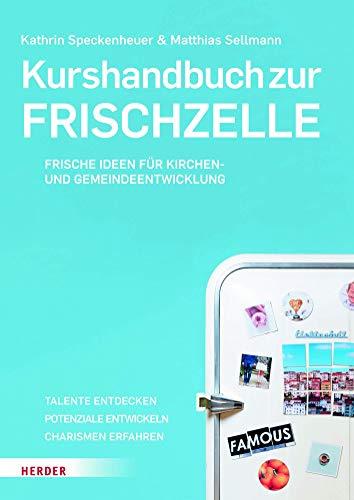Kurshandbuch zur Frischzelle: Frische Ideen für die Kirchen- und Gemeindeentwicklung