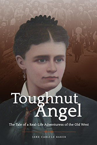 Toughnut Angel The Tale Of A Real Life Adventuress Of The Old West