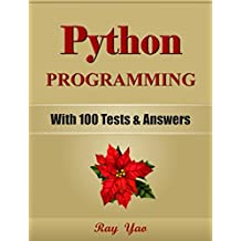 PYTHON: Python Programming, For Beginners, Learn Coding Fast! (With 100 Tests & Answers) Crash Course, A Quick Start Tutorial Book with Hands-On Projects. ... Ultimate Beginner's Guide! (English Edition)