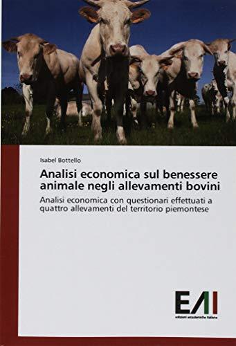 Analisi economica sul benessere animale negli allevamenti bovini: Analisi economica con questionari effettuati a quattro allevamenti del territorio piemontese par Isabel Bottello