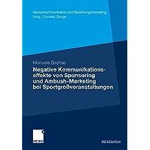 Negative Kommunikationseffekte von Sponsoring und Ambush-Marketing bei Sportgroßveranstaltungen (Markenkommunikation und Beziehungsmarketing) (German Edition)