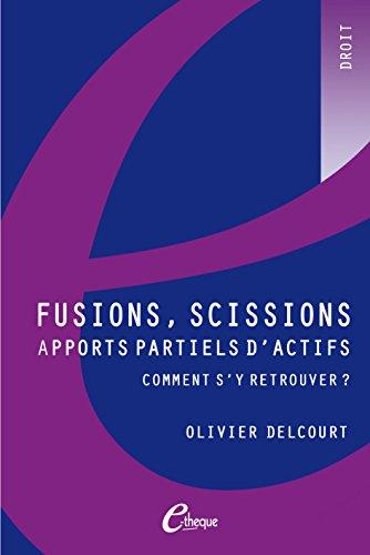 Fusions, scissions, apports partiels d'actifs (NUM.DROIT) par Olivier Delcourt