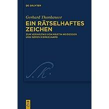 Ein rätselhaftes Zeichen: Zum Verhältnis von Martin Heidegger und Søren Kierkegaard (Kierkegaard Studies. Monograph Series, Band 33)