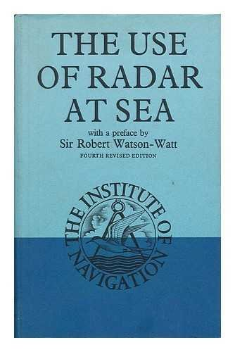The Use of Radar At Sea / Edited by F. J. Wylie ; Foreword to the 1st Ed. by Robert Watson-Watt