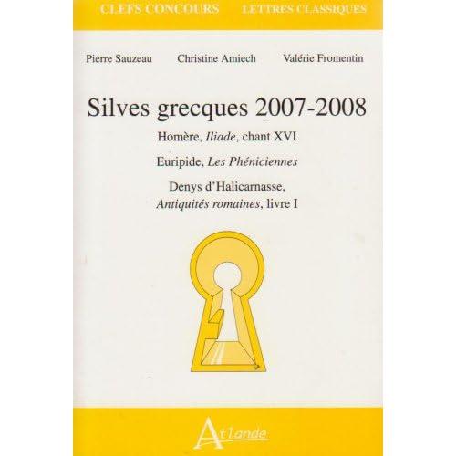 Silves grecques : Homère, Iliade, chant XVI ; Euripide, Les Phéniciennes ; Denys d'Halicarnasse, Antiquités romaines, livre I
