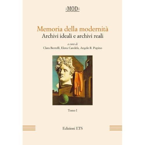 Memoria Della Modernità. Archivi Ideali E Archivi Reali: 1