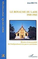 Le royaume du Laos - Histoire évenementielle de l'indépendance à la guerre américaine de Jean Deuve