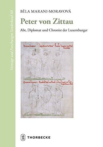 Peter von Zittau: Abt, Diplomat und Chronist der Luxemburger (Vorträge und Forschungen - Sonderbände, Band 60)