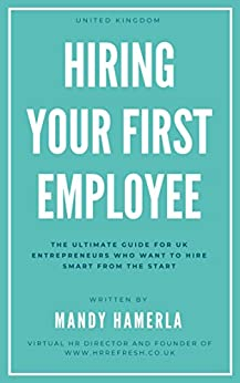 Hiring Your First Employee: The ultimate guide for UK entrepreneurs (Hire, Fire & Inspire Book 1) by [Hamerla, Mandy]