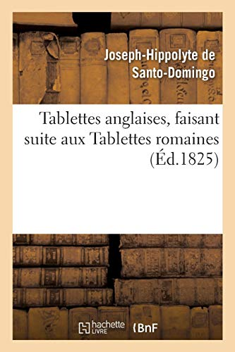 Tablettes Anglaises, Faisant Suite Aux Tablettes Romaines Par Santo-Domingo (Litterature)