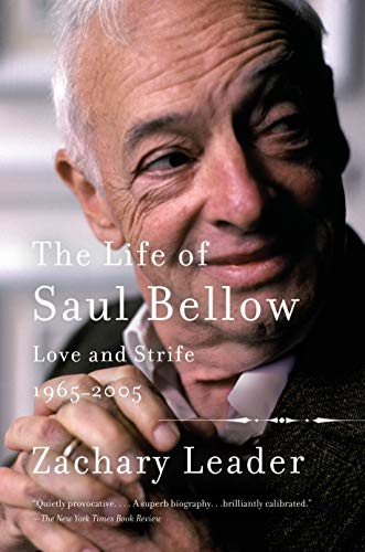 The Life of Saul Bellow, Volume 2: Love and Strife, 1965-2005 -