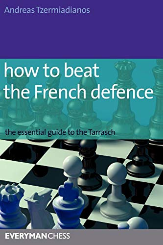 How to Beat the French Defence: The Essential Guide to the Tarrasch por Andreas Tzermiadianos