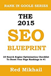 The 2015 SEO Blueprint: 33 Search Engine Optimization Checklist To Boost Your Page Rankings to #1