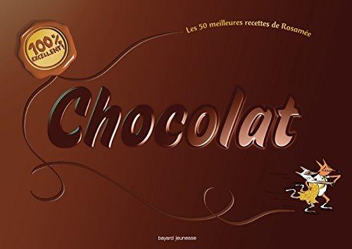100 % chocolat: 100 % excellent - Les 50 meilleures recettes de Rosamée