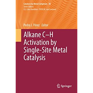 Alkane C-H Activation by Single-Site Metal Catalysis (Catalysis by Metal Complexes Book 38) (English Edition)
