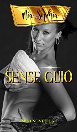 SENSE GUIÓ (Catalan Edition) por Mia Sophia