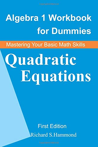 Algebra 1 Workbook for Dummies: Quadratic Equations (Mastering Your Basic Math Skills)