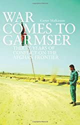 War Comes to Garmser: Thirty Years of Conflict in the Afghan Frontier by Carter Malkasian (2013-03-25)
