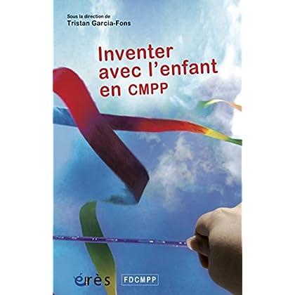 Inventer avec l'enfant en CMPP (HORS COLL-ENFAN)