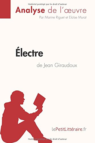Électre de Jean Giraudoux (Analyse de l'oeuvre): Comprendre La Littérature Avec Lepetitlittéraire.Fr