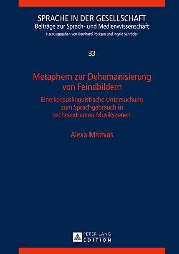 Metaphern zur Dehumanisierung von Feindbildern: Eine korpuslinguistische Untersuchung zum Sprachgebrauch in rechtsextremen Musikszenen (Sprache in der ... Beiträge zur Sprach- und Medienwissenschaft)