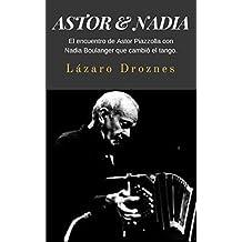 ASTOR & NADIA: El encuentro de Astor Piazzolla con Nadia Boulanger que cambió el tango. (Miradas sobre el tango argentino nº 1) (Spanish Edition)