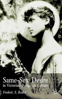By Frederick S Roden, Professor ; F Roden ( Author ) [ Same Sex Desire in Victorian Religious Culture (2002) By Oct-2002 Hardcover