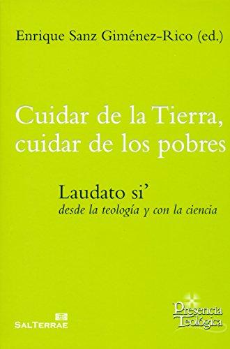 Cuidar de la Tierra, cuidar de los pobres: Laudato si¿ desde la teología y con la ciencia (Presencia Teológica)
