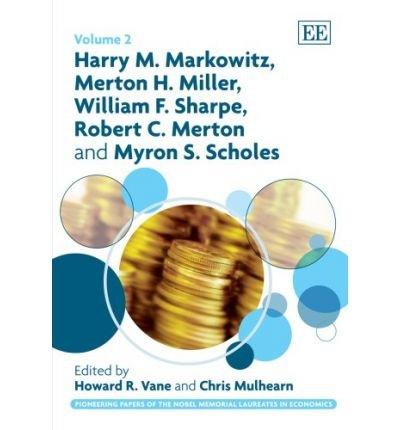 [(Harry M. Markowitz, Merton H. Miller, William F. Sharpe, Robert C. Merton and Myron S. Scholes: 2 )] [Author: Howard R. Vane] [Apr-2009]
