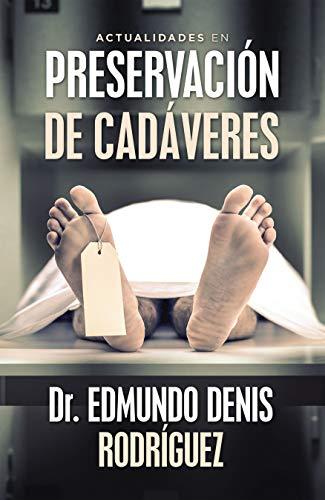 Actualidades En Preservación De Cadáveres (Spanish Edition)