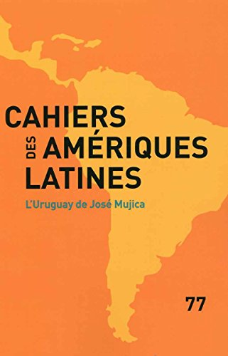 L'Uruguay de José Mujica (Cahiers des Amériques latines n°77)