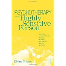 Psychotherapy and the Highly Sensitive Person: Improving Outcomes for That Minority of People Who Are the Majority of Clients by Elaine N. Aron (2010-06-04)