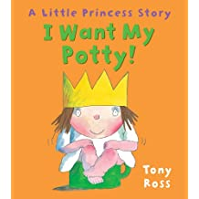 I Want My Potty!: A Little Princess Story