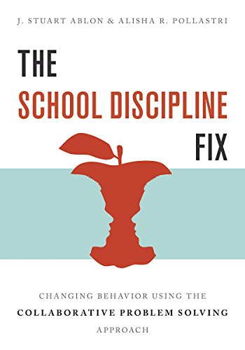 The School Discipline Fix – Changing Behavior Using the Collaborative Problem Solving Approach